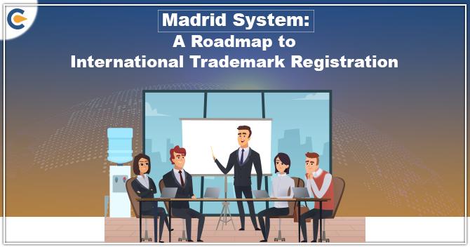 Madrid System: A Roadmap to International Trademark Registration