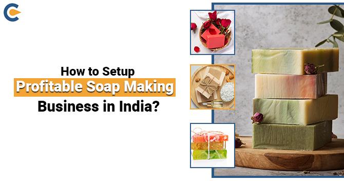 Setup Profitable Soap Making Business in India